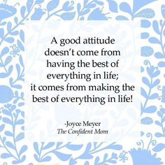 """""""A good ATTITUDE doesn't come from having the best of everything in life; it comes from making the best of everything in life!"""" ~ Joyce Meyer / The Confident Mom _____________________________ Reposted by Dr. Veronica Lee, DNP (Depew/Buffalo, NY, US) Joyce Meyer Quotes, Great Quotes, Inspirational Quotes, Awesome Quotes, Joyce Meyer Ministries, Encouragement, Stress, Good Attitude, Mood"""