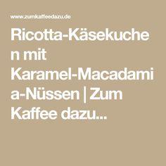 Ricotta-Käsekuchen mit Karamel-Macadamia-Nüssen | Zum Kaffee dazu...