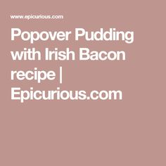 Popover Pudding with Irish Bacon recipe | Epicurious.com