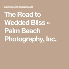 The Road to Wedded Bliss » Palm Beach Photography, Inc.