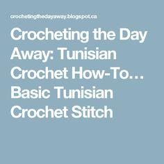 Crocheting The Day Away : Crocheting the Day Away: Tunisian Crochet How-To? Basic Tunisian ...