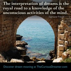 The interpretation of dreams is the royal road to a knowledge of the unconscious activities of the mind. ~ Sigmund Freud.  Discover dream meaning at TheCuriousDreamer.com. #dreamquotes #dreammeaning