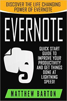 Amazon.com: Evernote: Discover The Life Changing Power of Evernote. Quick Start Guide To Improve Your Productivity And Get Things Done At Lightning Speed! (Evernote ... Save Time, Time Management, Evernote Tips) eBook: Matthew Barton, Evernote Essentials, Onenote, Evernote for Beginners, Time Management: Kindle Store