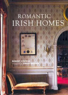 Romantic Irish Homes, by Robert O'Byrne, photography by Simon Brown