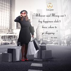"""""""Whoever said money can't buy happiness didn't know where to go shopping"""" - Bo Derek"""
