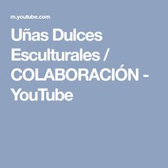 Uñas Dulces Esculturales / COLABORACIÓN - YouTube