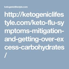 http://ketogeniclifestyle.com/keto-flu-symptoms-mitigation-and-getting-over-excess-carbohydrates/