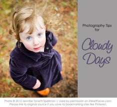 Taking photos on a cloudy day can be great fun! Article by Jennifer Tonetti-Spellman, owner of JellyBean Pictures @ http://www.iheartfaces.com/2012/09/cloudy-day-photography-tutorial/