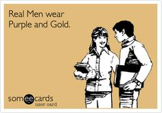 Real Men wear Purple and Gold. | Sports Ecard | someecards.com