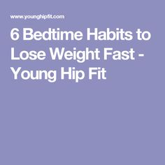 6 Bedtime Habits to Lose Weight Fast - Young Hip Fit