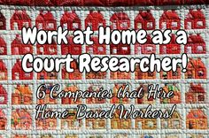 Work at Home as a Court Researcher! / 6 Companies that Hire Home-Based Workers!
