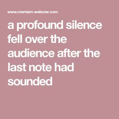 a profound silence fell over the audience after the last note had sounded