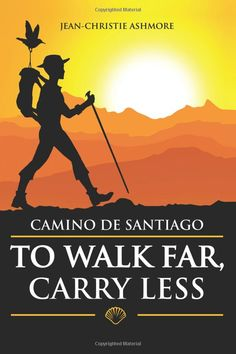 Camino de Santiago: To Walk Far, Carry Less: Jean-Christie Ashmore: 9780983758006: Amazon.com: Books