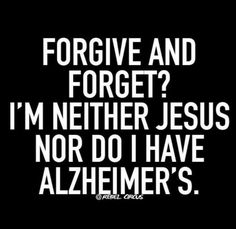 "I think it should be ""...I'm NOT Jesus nor do I have Alzheimer's."""