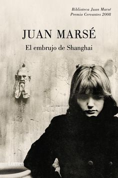 El embrujo de Shanghai. Juan Marsé. Plaza & Janés, 2002 (mayo 2002)  Novela de aventuras en la Barcelona de los años cuarenta con el ir y venir de los maquis y en medio el relato del héroe que emprende su viaje.
