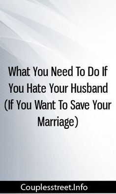 What You Need To Do If You Hate Your Husband (If You Want To Save Your Marriage) #marriage  #divorce  #getexback
