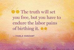 Beautiful way to view this - Birthing the Truth (Iyanla Vanzant).