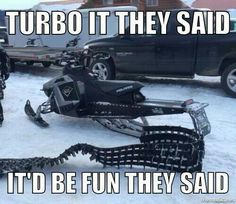 Haha this would suck! Winter Fun, Winter Sports, Snow Toys, Polaris Snowmobile, Snow Machine, Snow Fun, Ski And Snowboard, Sled, Funny Images