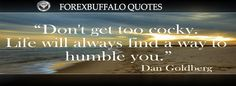 """""""Don't get too cocky.  Life will always find a way to humble you.""""  Dan Goldberg...."""