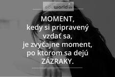 Moment, kedy si pripravený vzdať sa, je zvyčajne moment, po ktorom sa dejú zázraky. Sad Love, Motto, Quotations, Reflection, Self, Motivation, Words, Quotes, Movie Posters