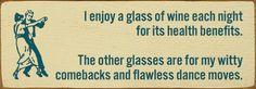 Sawdust City LLC - I enjoy a glass of wine each night for its health benefits..., $11.00 (http://www.sawdustcityllc.com/i-enjoy-a-glass-of-wine-each-night-for-its-health-benefits/)