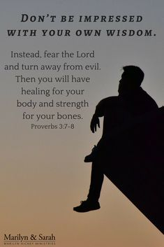 7 Be not wise in thine own eyes: fear the Lord, and depart from evil. 8 It shall be health to thy navel, and marrow to thy bones.