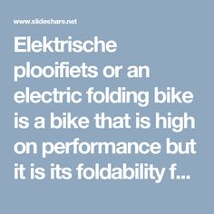 Elektrische plooifiets or an electric folding bike is a bike that is high on performance but it is its foldability feature that makes it unique from other bikes. They do not require large space to fit in. Although they are compact in size; they actually ride like a big electric bike despite the small wheels. These electric folding bikes are very powerful.