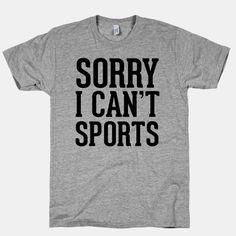 Sorry I Can't Sports   T-Shirts, Tank Tops, Sweatshirts and Hoodies   HUMAN