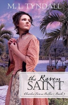 The Raven Saint by M. L. Tyndall (Charles Towne Belles, book 3) #ChristianFiction