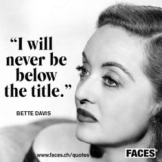 Motivational quote by Bette Davis: I will never be below the title.