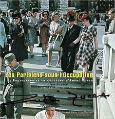 Amazon.fr - Les Parisiens sous l'Occupation: Photographies en couleurs d'André…