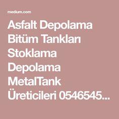 Asfalt Depolama Bitüm Tankları Stoklama Depolama MetalTank Üreticileri 05465451314
