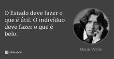 O Estado deve fazer o que é útil. O indivíduo deve fazer o que é belo. — Oscar Wilde