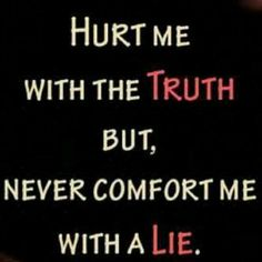 I wish more people would do this, itwould help a lot just to say the truth and be upset for a while then to live in a life full of lies.