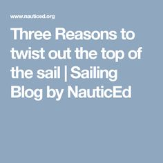 Three Reasons to twist out the top of the sail | Sailing Blog by NauticEd
