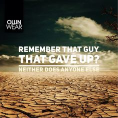 Inspiration Quote: Remember that guy that gave up? Neither does anyone else