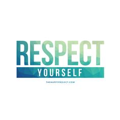 Know yourself. Respect yourself.