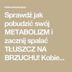 Sprawdź jak pobudzić swój METABOLIZM i zacznij spalać TŁUSZCZ NA BRZUCHU! Kobieceinspiracje.pl