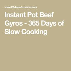 Instant Pot Beef Gyros - 365 Days of Slow Cooking