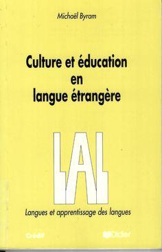 Culture et éducation en langue étrangère / Michaël Byram ; traduit de l'anglais par Katharina Blamont-Newman et Gérard Blamont http://absysnetweb.bbtk.ull.es/cgi-bin/abnetopac01?TITN=525982