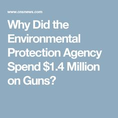 Why Did the Environmental Protection Agency Spend $1.4 Million on Guns?