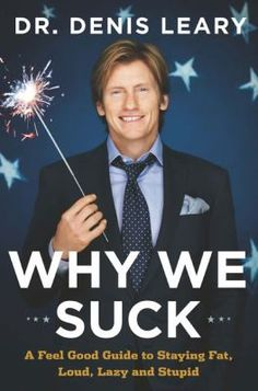 "Read ""Why We Suck A Feel Good Guide to Staying Fat, Loud, Lazy and Stupid"" by Denis Leary available from Rakuten Kobo. The New York Times bestseller One of America's most original and biting comic satirists, Denis Leary takes on all the po. Dennis Leary, Lazy, Books To Read, My Books, Thing 1, Book Title, Along The Way, Laugh Out Loud, Laugh Laugh"