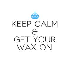 Keep Calm & Get Your Wax On at The Waxing Room!
