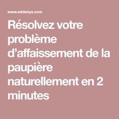 Résolvez votre problème d'affaissement de la paupière naturellement en 2 minutes
