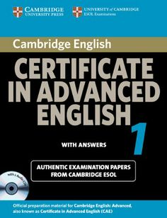Cambridge certificate in advanced English 1 : with answers : official examination papers from University of Cambridge ESOL examinations. Signatura: RLin (ARQ) 10   Na biblioteca: http://kmelot.biblioteca.udc.es/record=b1512029~S6*gag