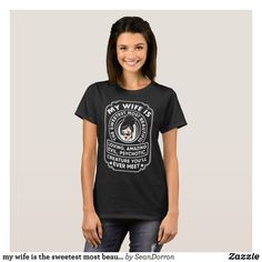 my wife is the sweetest most beautiful loving amaz T-Shirt - Fashionable Women's Shirts By Creative Talented Graphic Designers - #shirts #tshirts #fashion #apparel #clothes #clothing #design #designer #fashiondesigner #style #trends #bargain #sale #shopping - Comfy casual and loose fitting long-sleeve heavyweight shirt is stylish and warm addition to anyone's wardrobe - This design is made from 6.0 oz pre-shrunk 100% cotton it wears well on anyone - The garment is double-needle stitched at…