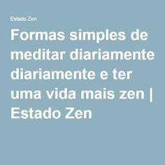 Formas simples de meditar diariamente e ter uma vida mais zen | Estado Zen