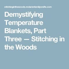 Demystifying Temperature Blankets, Part Three — Stitching in the Woods
