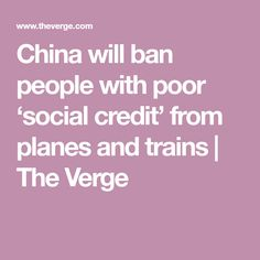 China will ban people with poor 'social credit' from planes and trains | The Verge