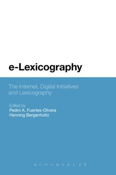 e-Lexicography : the Internet, digital initiatives and lexicography / edited by Pedro A. Fuertes-Olivera and Henning Bergenholtz - 1st paperback ed. - London : Bloomsbury, 2013